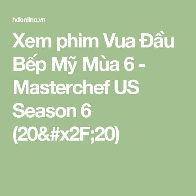 Xem phim Vua Đầu Bếp Mỹ Mùa 6 - Masterchef US Season 6 (20/20)