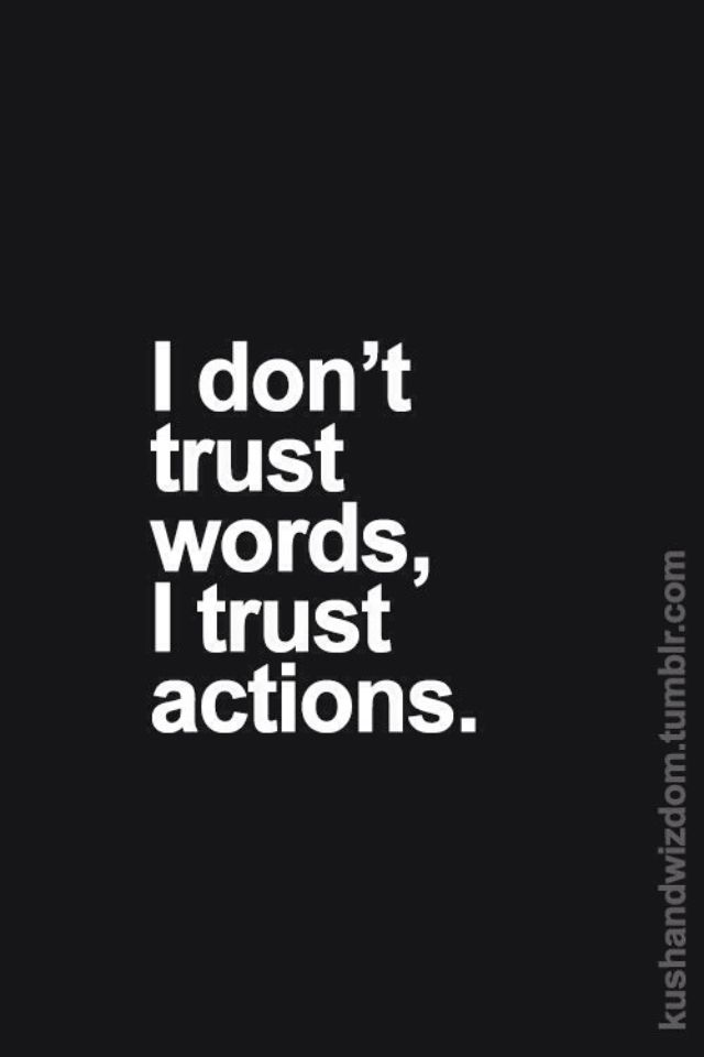 No more trusting words, just actions