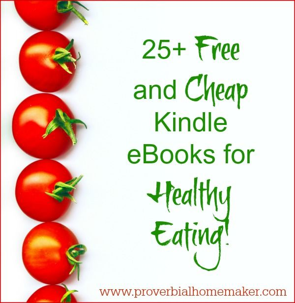 25+ Free and Cheap Kindle eBooks for Healthy Eating - Proverbial Homemaker