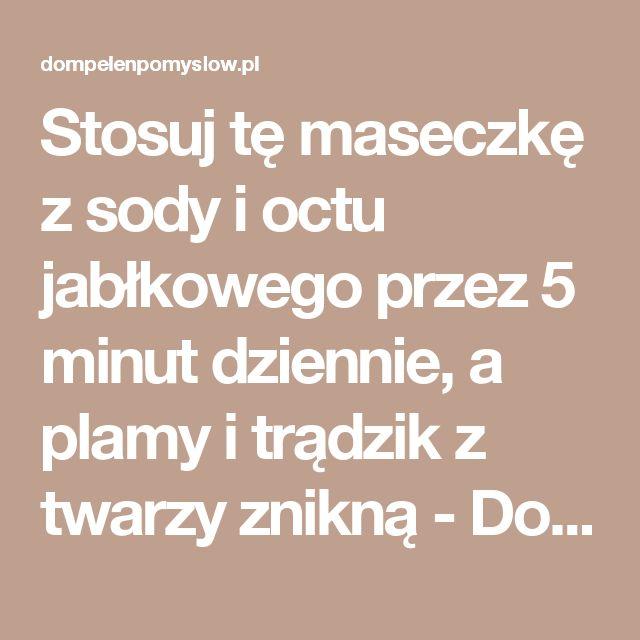 Stosuj tę maseczkę z sody i octu jabłkowego przez 5 minut dziennie, a plamy i trądzik z twarzy znikną - DomPelenPomyslow.pl