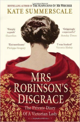 Mrs Robinson's Disgrace: The Private Diary of a Victorian Lady: Amazon.co.uk: Kate Summerscale: 9781408831243: Books