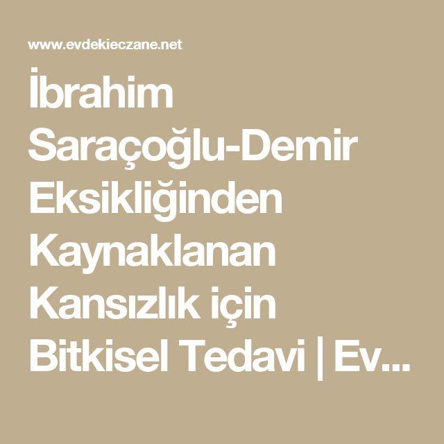İbrahim Saraçoğlu-Demir Eksikliğinden Kaynaklanan Kansızlık için Bitkisel Tedavi   Evdeki Eczane