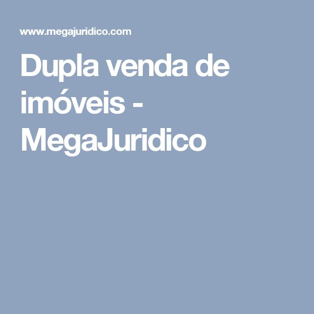 Dupla venda de imóveis - MegaJuridico