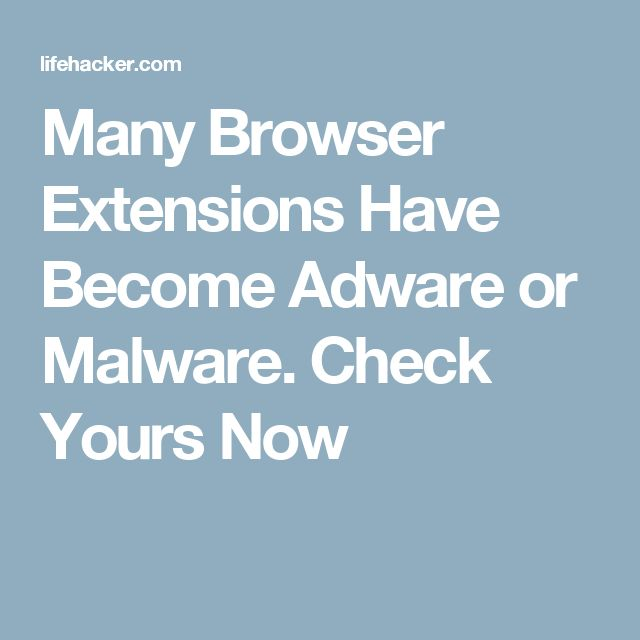 Many Browser Extensions Have Become Adware or Malware. Check Yours Now