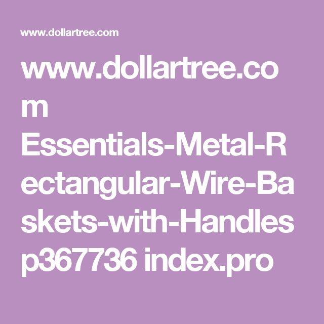 www.dollartree.com Essentials-Metal-Rectangular-Wire-Baskets-with-Handles p367736 index.pro