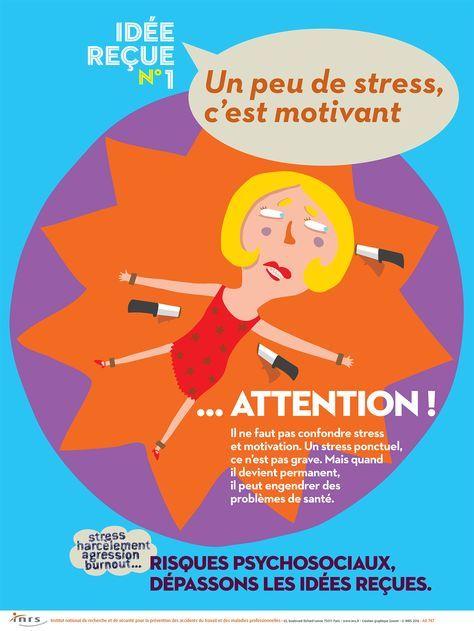 Idée reçue n°1 : un peu de stress c'est motivant.... Attention ! Il ne faut pas confondre stress et motivation. Un stress ponctuel n'est pas grave. Mais quand il devient permanent, il peut engendrer des problèmes de santé. En savoir plus : www.inrs.fr/RPS