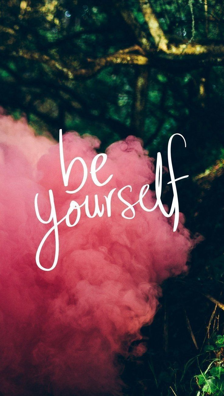 Just be yourself 💗 signsandsayingswallpapers Wallpaper