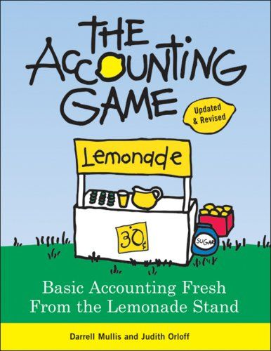 The Accounting Game: Basic Accounting Fresh from the Lemonade Stand: 9781402211867: Economics Books @ AmazonSmile