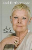 And Furthermore is more than the story of a great actress's extraordinary career. Filled with Dame Judi Dench's impish sense of humor and diamond-sharp intelligence, it is also the story of her closely guarded personal life: her early days as a child in a theatre-loving family; her thirty-year marriage and the loss of her beloved husband, actor Michael Williams; and the joy she takes in her daughter, actress Finty Williams, and her grandson, Sammy.