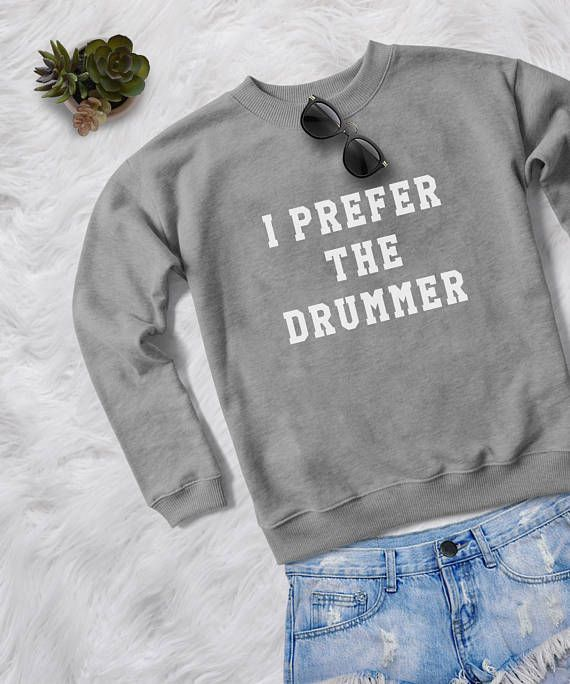 I prefer the drummer • Sweatshirt • jumper • crewneck • sweater • Clothes Casual Outift for • teens • movies • girls • women • summer • fall • spring • winter • outfit ideas • hipster • dates • school • back to school • parties • Polyvores • facebook • accessories • concert • music • styles • cute • fall • winter • Tumblr Teen Grunge Fashion Graphic Tee Shirt