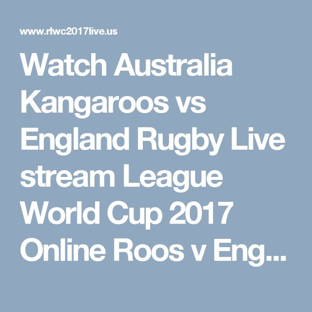 Watch Australia Kangaroos vs England Rugby Live stream League World Cup 2017 Online Roos v Eng Rugby - Watch Rugby League World Cup 2017 Live Stream Men's & Women's RLWC Rugby online #ROOSvENG