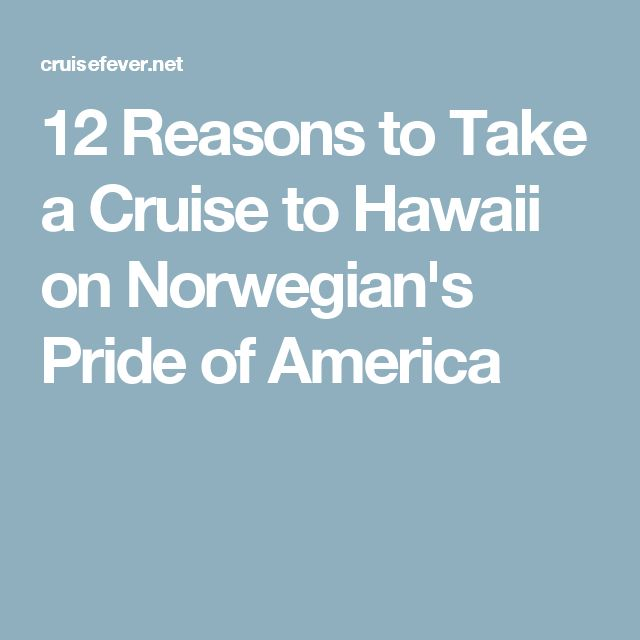 12 Reasons to Take a Cruise to Hawaii on Norwegian's Pride of America