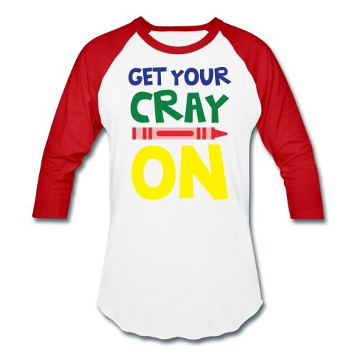 get your cray on baseball sleeves baseball t shirt whitered