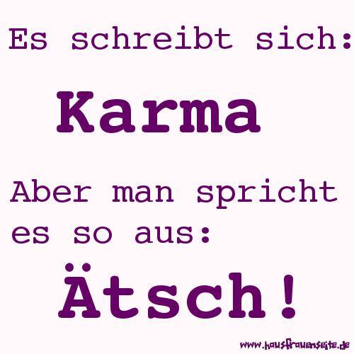 Es schreibt sich KARMA aber es spricht sich so aus: Ätsch! Karma, Schicksal ...