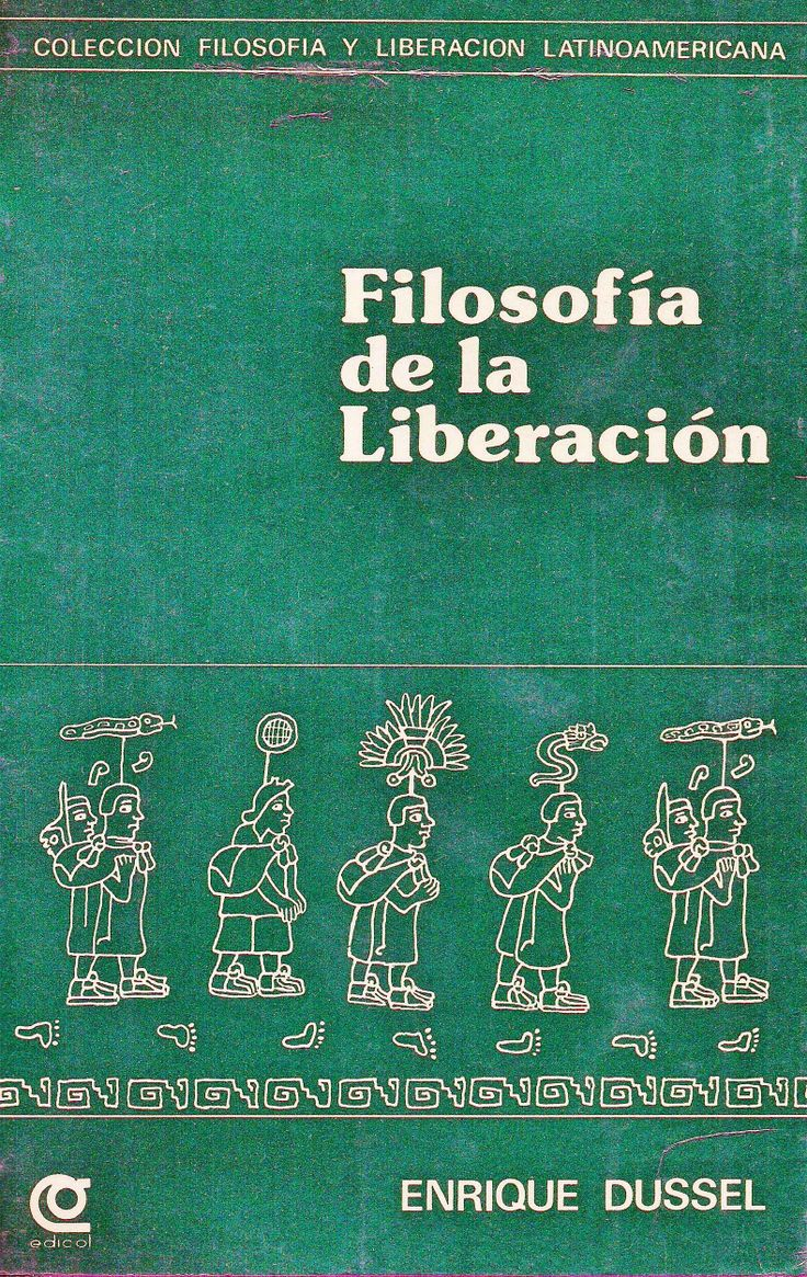 Filosof a de la liberaci n de enrique dussel este libro anticip la cr tica al eurocentrismo
