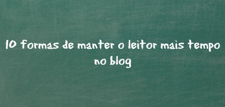 10 formas para manter o leitor no seu blog