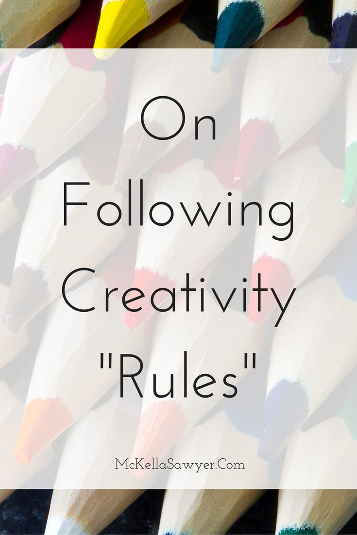"""On Following Creativity ""Rules"""" by McKella Sawyer #art #writing #creative #creativity #creativewriting #creativeblock #writersblock #writer #artist #artistsblock"
