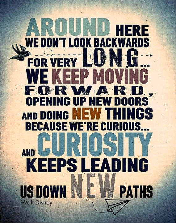 Walt Disney Quote Around Here We Dont Look Back For Very Longwe Keep Moving Forward