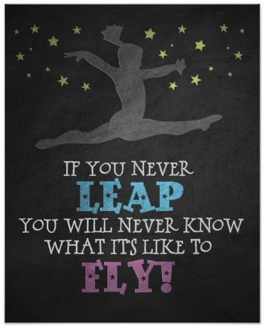 If you never leap you will never know what it's like to fly gymnastics poster