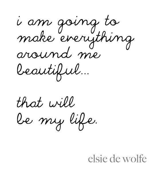 elsie de wolfe. society decorator - early 1900s.: Beautiful Living, Kb File, My Life, Elsie De Wolf, Life Design Mottos, Inspirational Quotes, Life Goals, Beautiful Life, Inspiration Quotes