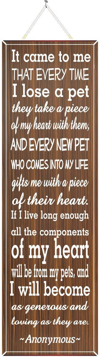 Pet owners who have opened their hearts to a cat, dog, or any other animal will appreciate this elegant wall sign. Printed in varying fonts on wood background, the quote sign has a subdued but uplifti                                                                                                                                                                                 More