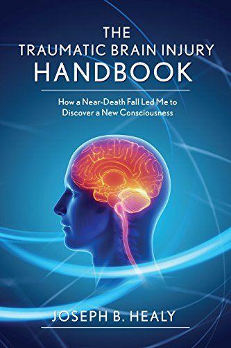 Traumatic #BrainInjury Handbook: How a Near-Death Fall Led Me to Discover a New Consciousness #neuroskills