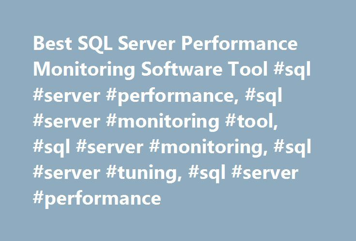 Best SQL Server Performance Monitoring Software Tool #sql #server #performance, #sql #server #monitoring #tool, #sql #server #monitoring, #sql #server #tuning, #sql #server #performance http://illinois.nef2.com/best-sql-server-performance-monitoring-software-tool-sql-server-performance-sql-server-monitoring-tool-sql-server-monitoring-sql-server-tuning-sql-server-performance/  # Spotlight on SQL Server Enterprise 2GHz Dual Core Processor Hard disk space If the Diagnostic Server's connection…