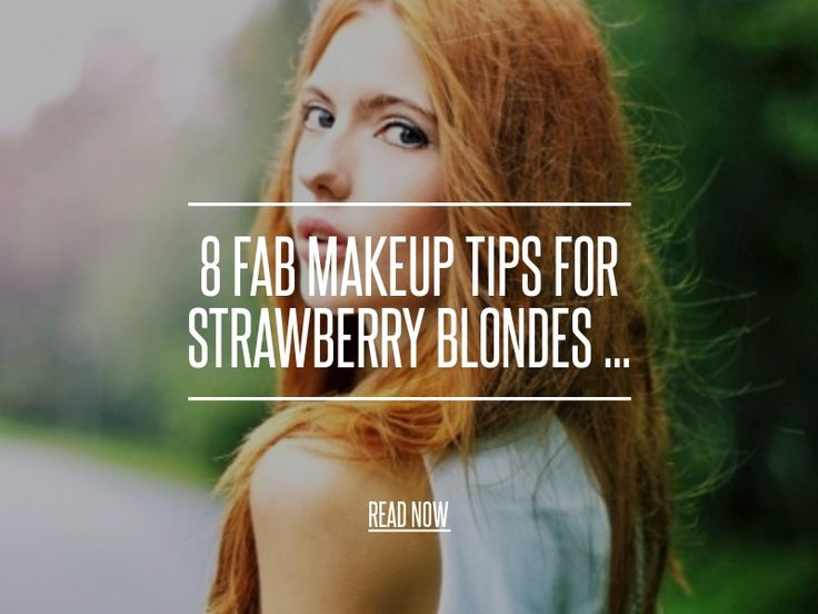 8 Fab Makeup Tips for Strawberry Blondes ...