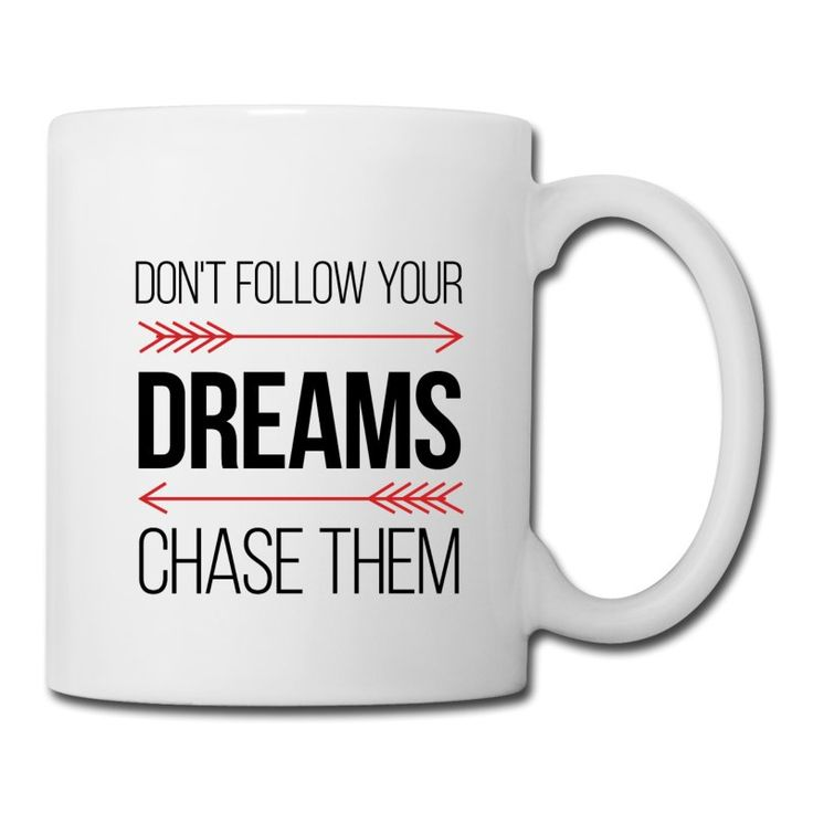 Don't Follow Your Dreams - Chase Them - Inspirational Cool Quote on your t-shirt, bag or cup. http://shop.spreadshirt.com/InspirationalQuotesEveryday/don't+follow+your+dreams+-+chase+them-A105033894