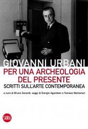 Giovanni Urbani. per una archeologia del presente. Scritti sull'arte contemporanea