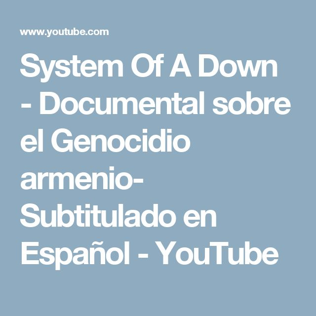System Of  A Down - Documental  sobre el Genocidio armenio- Subtitulado en Español - YouTube