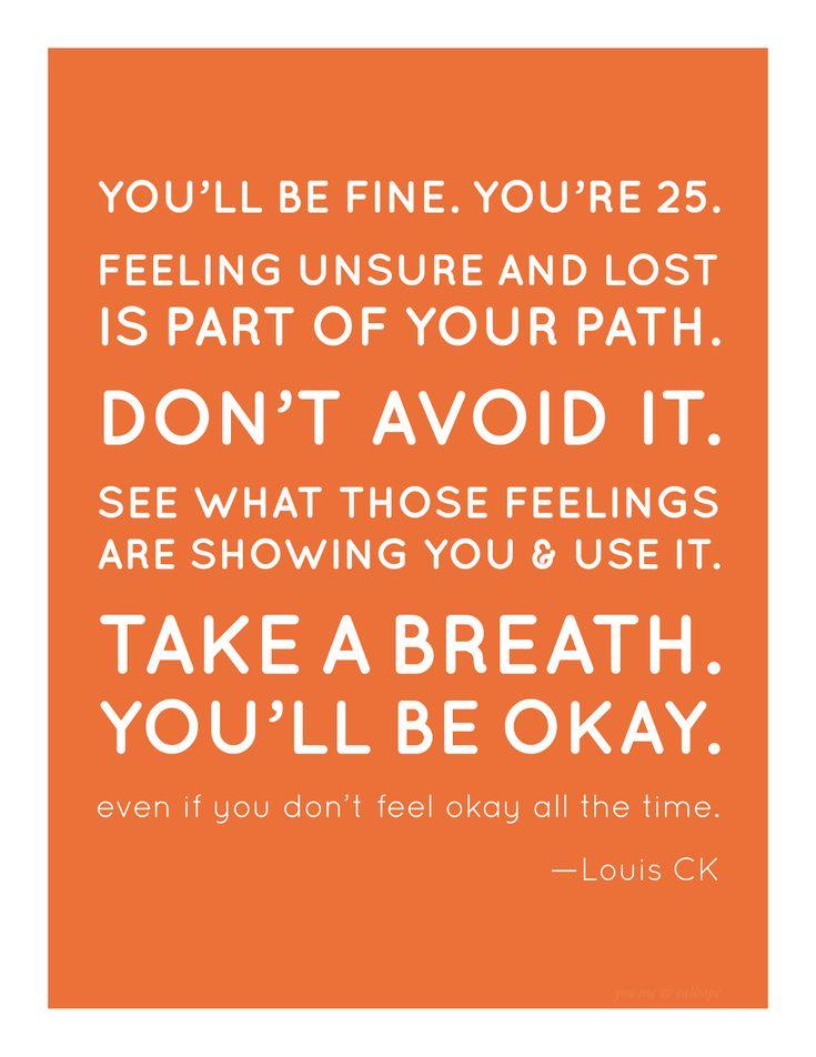 Louis CK # quote.  I definitely felt this at 25.