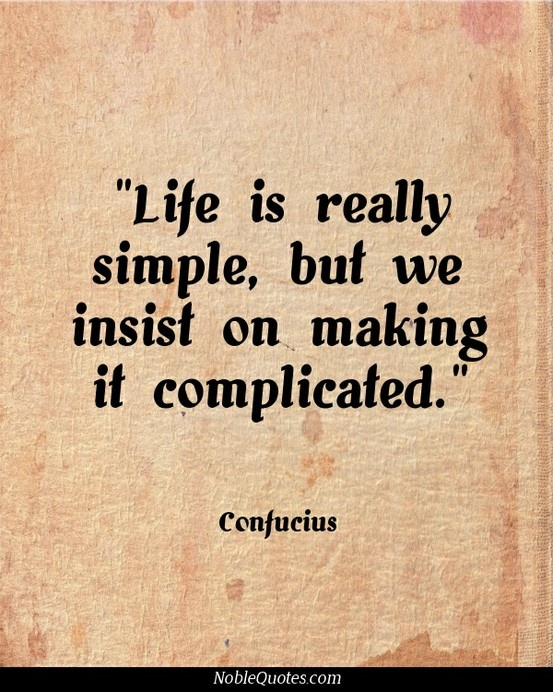 Life Is Really Simple, But We Insist In Making It