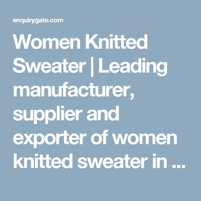 Women Knitted Sweater | Leading manufacturer, supplier and exporter of women knitted sweater in delhi, India