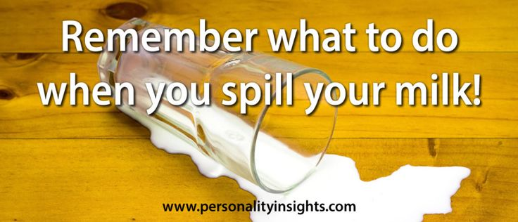 Tip: Remember What To Do When You Spill Your Milk!