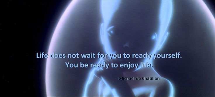 Life does not wait for you to ready yourself. You be ready to enjoy life. - Michael de Châtillon