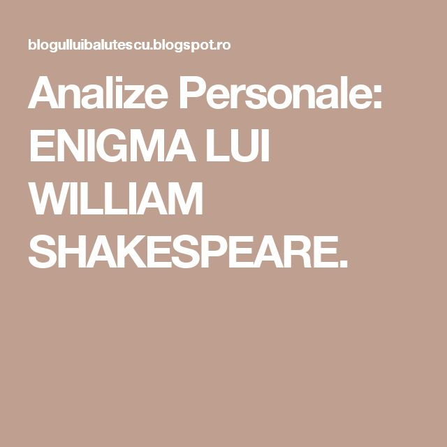 Analize Personale: ENIGMA LUI WILLIAM SHAKESPEARE.