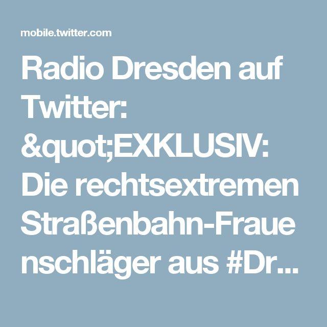 """Radio Dresden auf Twitter: """"EXKLUSIV: Die rechtsextremen Straßenbahn-Frauenschläger aus #Dresden-#Leuben sind ermittelt! https://t.co/iQ4gF7iVu2"""""""