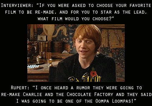 But at the end of the day just really wanted to be an Oompa-Loompa. | 27 Times Rupert Grint Was Our King