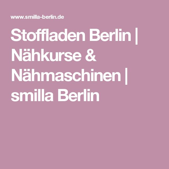 Stoffladen Berlin | Nähkurse & Nähmaschinen | smilla Berlin