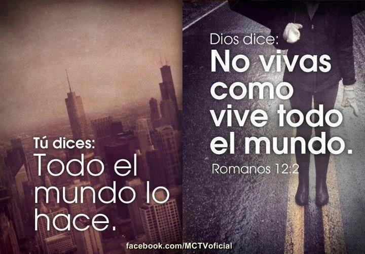 Tu dices: todo el mundo lo hace.. Dios dice: no vivas como vive todo el mundo.. :) Romanos 12:2 /Frases ♥ Cristianas ♥