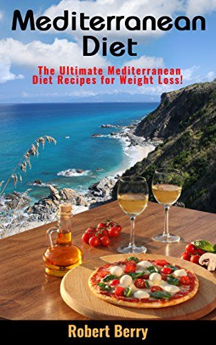 Mediterranean Diet The Ultimate Recipes For Weight Loss Delicious Healthy