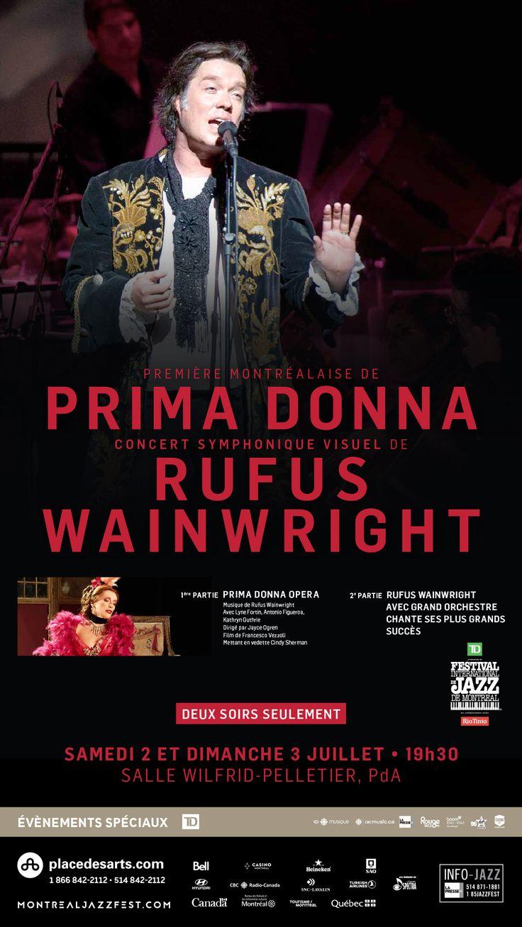 OPÉRA PRIMA DONNA & RUFUS WAINWRIGHT SYMPHONIQUE 2-3 JUILLET 2016 FESTIVAL INTERNATIONAL DE JAZZ SALLE WILFRID-PELLETIER. Rufus Wainwright avec grand orchestre : l'opéra Prima Donna et ses grandes chansons, deux soirées symphoniques visuelles. Huit ans après avoir composé son œuvre la plus ambitieuse en carrière, l'artiste chéri des Montréalais, mélomane averti et féru d'opéra depuis son plus jeune âge, aura enfin l'immense bonheur de présenter son premier opéra à Montréal