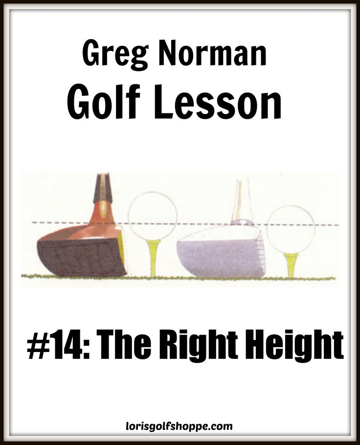 It's fine to begin with the equator rule, but you may be cheating yourself if you don't experiment a bit with higher and lower tees until you pinpoint the ideal height for your swing and your club. -Greg Norman, Golf Lesson #14: The Right Height