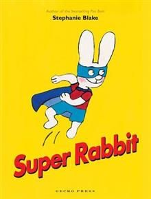 Super Rabbit by Stephanie Blake. Another awesome Gecko Press about a special rabbit!