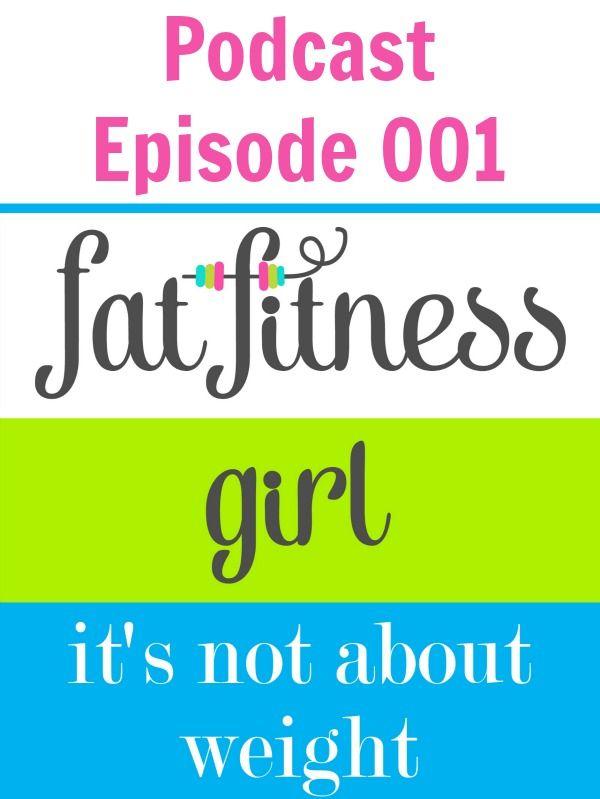 Fat Fitness Girl Podcast Episode 001