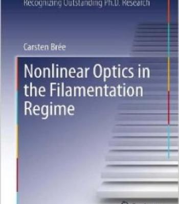 Nonlinear Optics In The Filamentation Regime (Springer Theses) By Carsten Brée PDF