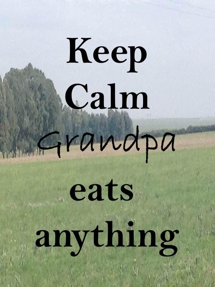 Keep Calm 70 keep Calm #grandpa will eat everything