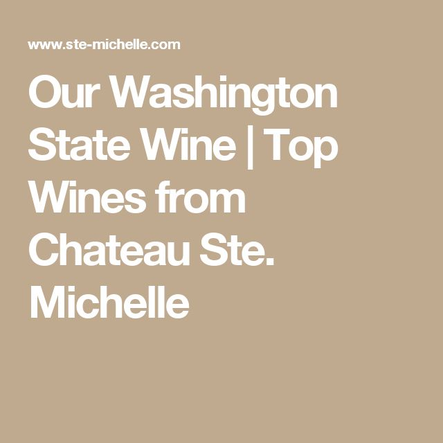 Our Washington State Wine   Top Wines from Chateau Ste. Michelle