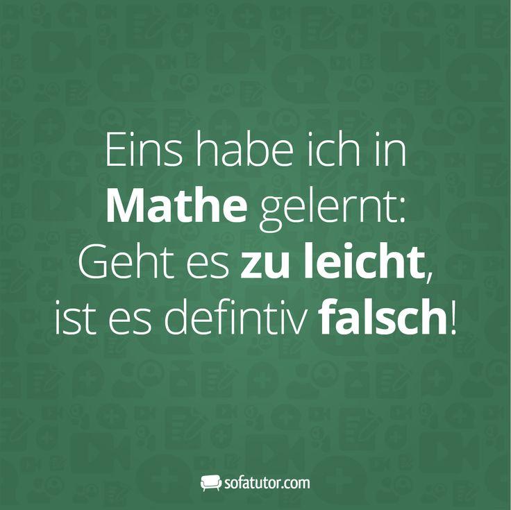 """Mehr witzige Sprüche gibt's hier:   http://magazin.sofatutor.com/lehrer/  """"Eins haben ich in Mathe gelernt: Geht es zu leicht, ist es definitv falsch!"""""""